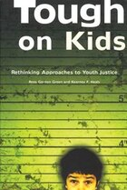 Tough on Kids: Rethinking Approaches to Youth Justice