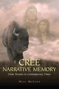 Cree Narrative Memory: From Treaties to Contemporary Times