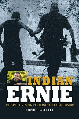 Book Indian Ernie: Perspectives on Policing and Leadership by Ernie Louttit