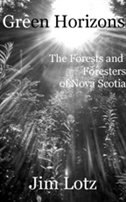 Green Horizons: The Forests and Foresters of Nova Scotia by Jim Lotz