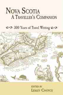 Nova Scotia:  A Traveller's Companion: 300 Years Of Travel Writing by Lesley Choyce