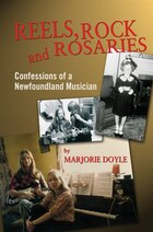 Reels, Rock and Rosaries: Confessions Of A Newfoundland Musician