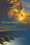 Driving Minnie's Piano: Memoirs of the Surfing Life in Nova Scotia by Lesley Choyce