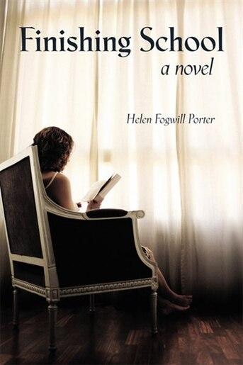 Finishing School by Helen Fogwill Porter