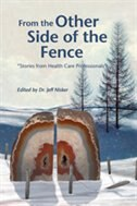 From the Other Side of the Fence: Stories from health care professionals by Jeff Nisker