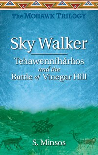 Sky Walker Tehawennihárhos And The Battle Of Vinegar Hill: The Mohawk Trilogy