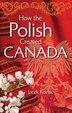 How the Polish Created Canada by Jacek Kozak