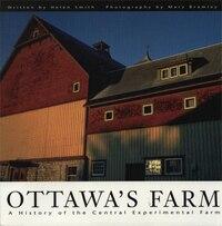 Ottawa's Farm: A History of the Central Experimental Farm