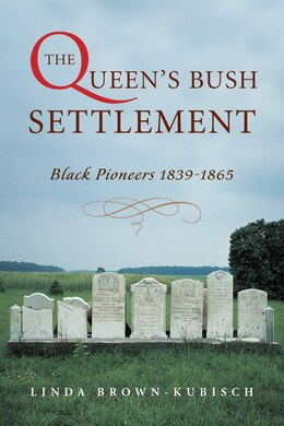 Book The Queen's Bush Settlement: Black Pioneers 1839-1865 by Linda Brownkubisch