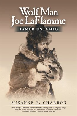 Book Wolf Man Joe Laflamme: Tamer Untamed by Suzanne Charron