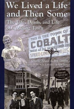Book We Lived A Life And Then Some: The Life, Death, and Life of A Mining Town by Charlie Angus