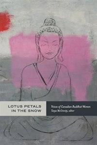 Lotus Petals in the Snow: Voices of Canadian Buddhist Women by Tanya McGinnity