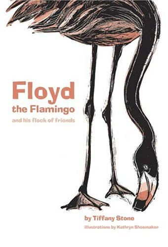 Floyd the Flamingo and His Flock of Friends: Illustrated by Kathryn Shoemaker by Tiffany Stone