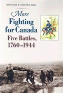 More Fighting for Canada: Five Battles, 1760-1944 by Donald E. Graves