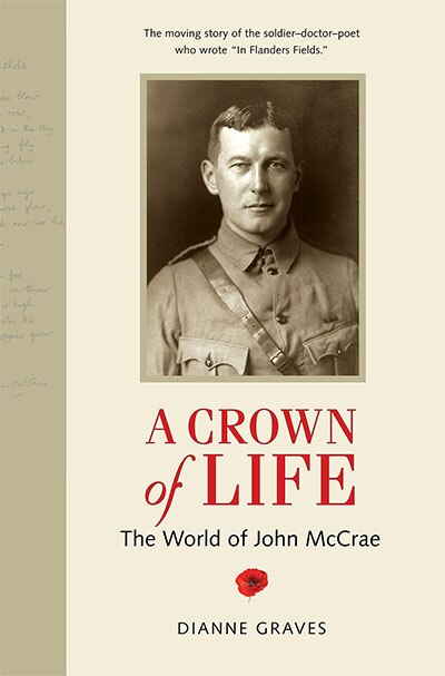 A Crown of Life: The World of John McCrae by Dianne Graves