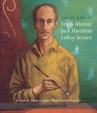 The Life and Art of Frank Molnar, Jack Hardman & LeRoy Jensen