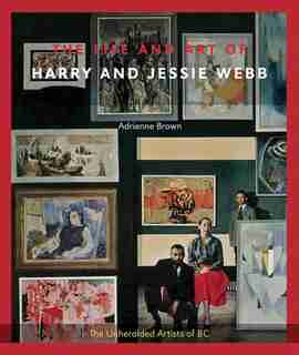 The Life and Art of Harry and Jessie Webb by Adrienne Brown