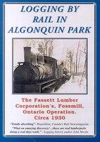 Logging by Rail in Algonquin Park DVD: The Fassett Lumber Corporation's Fossmill, Ontario Operation…