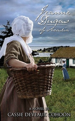 Book Jeanne Dugas of Acadia by Cassie Deveaux Cohoon