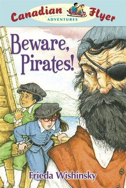 Book Beware, Pirates!: Canadian Flyer Adventures #1 by Frieda Wishinsky