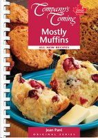 Mostly Muffins: All-new Recipes