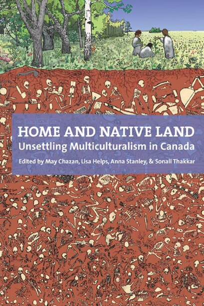 Home and Native Land: Unsettling Multiculturalism in Canada by May Chazan