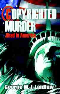Copyrighted Murder Jihad in America by George W.J. Laidlaw
