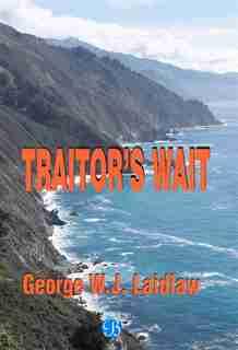 Traitor's wait by George W.J. Laidlaw
