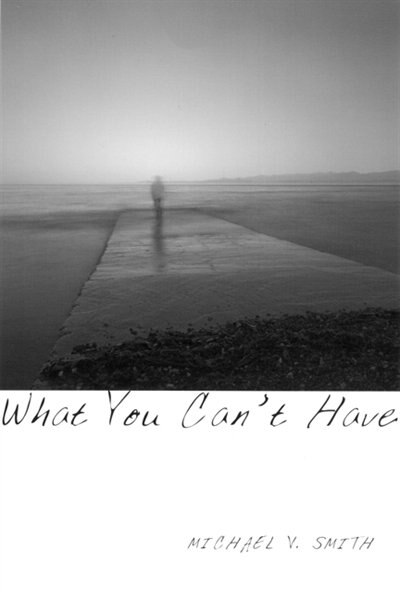 What You Can't Have by Michael V. Smith