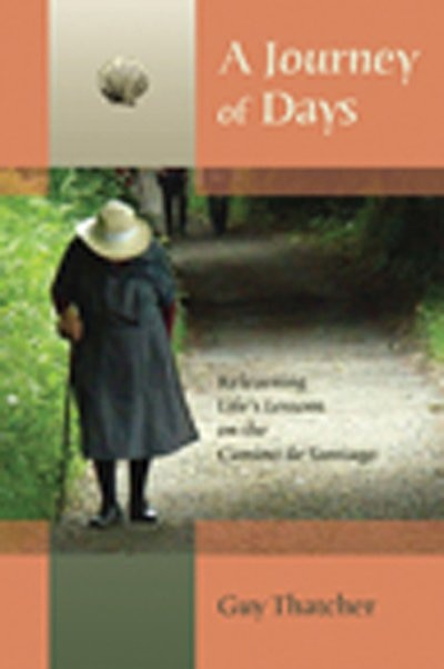 A Journey of Days: Relearning Life's Lessons on the Camino de Santiago by Guy Thatcher