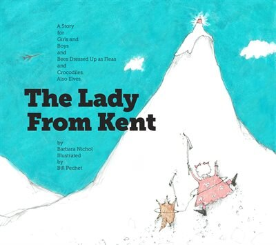 The Lady From Kent: A Story For Girls And Boys And Bees Dressed Up As Fleas And Crocodiles. Also Elves. by Barbara Nichol