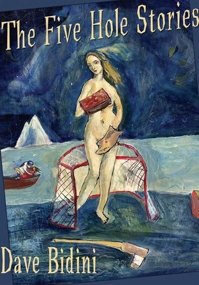 The Five Hole Stories by Dave Bidini
