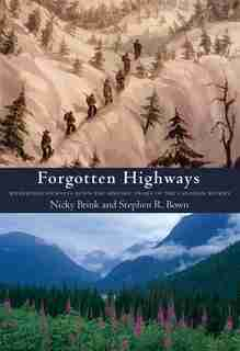 Forgotten Highways: Wilderness Journeys Down the Historic Trails of the Canadian Rockies by Nicky L. Brink