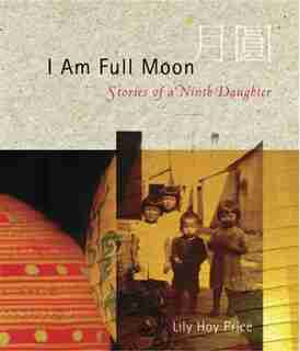 I Am Full Moon: Stories of a Ninth Daughter by Lily Hoy Price