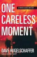 One Careless Moment: A Porter Cassel Mystery
