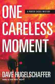 One Careless Moment: A Porter Cassel Mystery by Dave Hugelschaffer