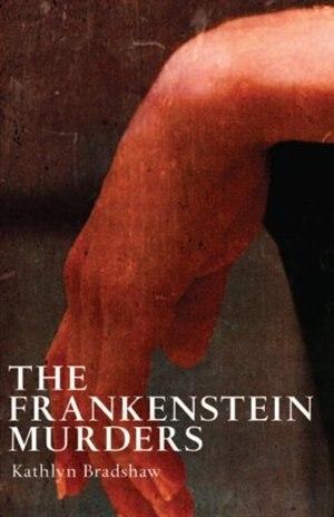 The Frankenstein Murders by Kathlyn Bradshaw