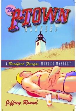 Book The P-Town Murders: A Bradford Fairfax Murder Mystery by Jeffrey Round