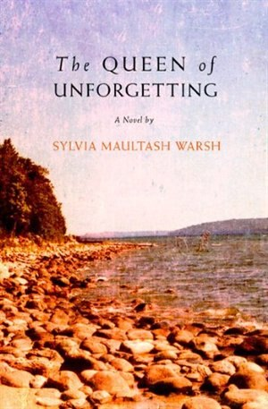The Queen of Unforgetting by Sylvia Maultash Warsh