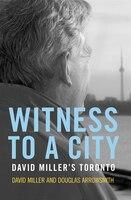 Witness to a City: David Miller's Toronto