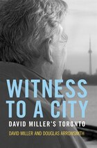 Witness to a City: David Millers Toronto
