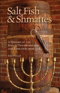 Saltfish And Shmattes: A History Of The Jews In Nl