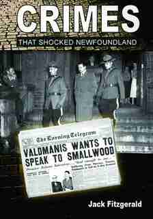 Crimes That Shocked Newfoundland by Jack Fitzgerald