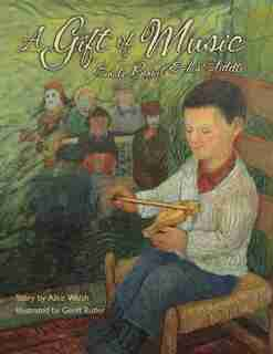 A Gift of Music: Emile Benoit and his Fiddle by Alice Walsh