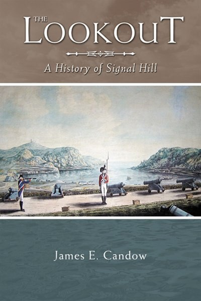 The Lookout: A History of Signal Hill by James E. Candow