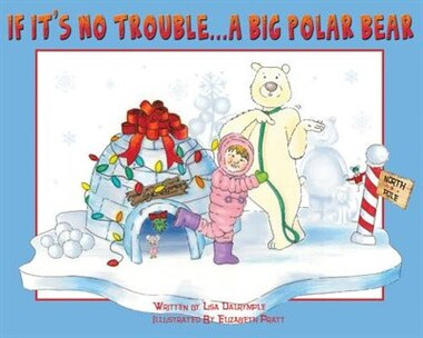 If It's No Trouble . . . A Big Polar Bear by Lisa Dalrymple