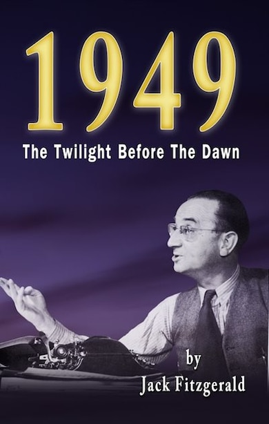 1949: The Twilight Before the Dawn by Jack Fitzgerald