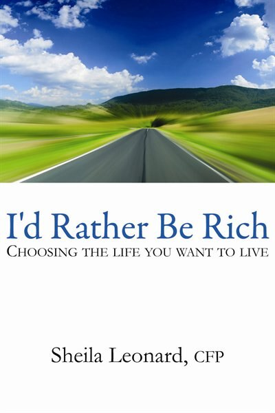 I'd Rather Be Rich: Choosing the Life You Want to Live by Sheila Leonard