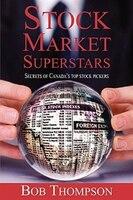 Stock Market Superstars: Secrets of Canada's Top Stock Pickers