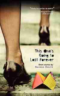 This One's Going to Last Forever: Stories and a Novella by Nairne Holtz